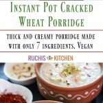 Instant Pot Cracked Wheat Porridge - Ruchiskitchen
